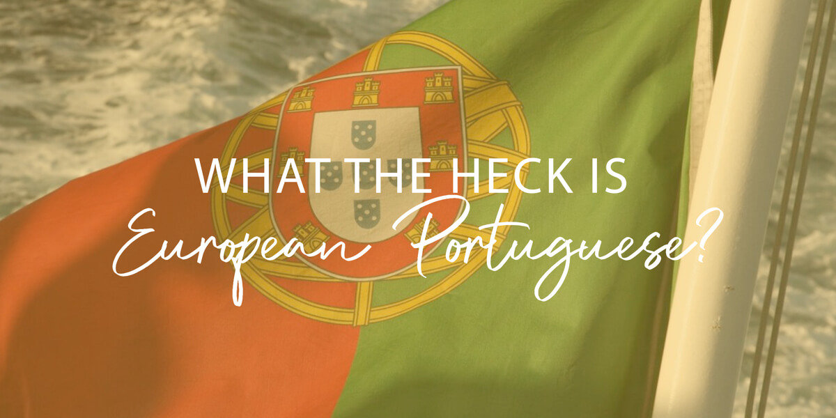 What the heck is European Portuguese?