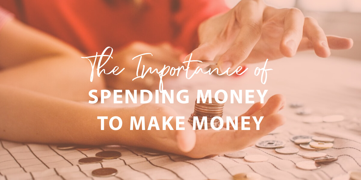 The Importance of Spending Money to Make Money