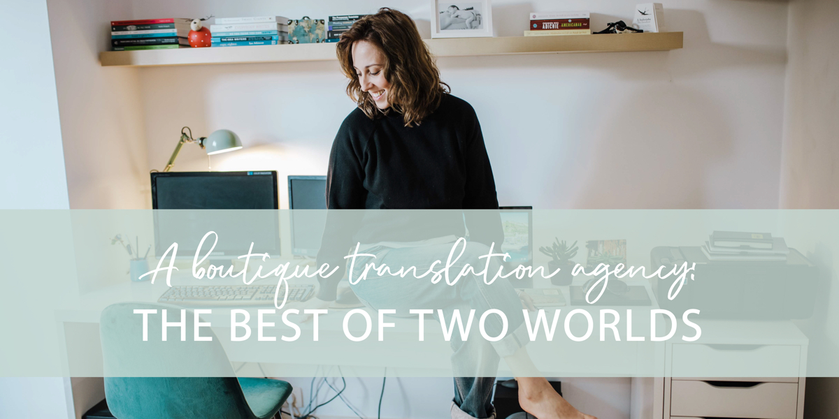 A boutique translation agency: the best of two worlds