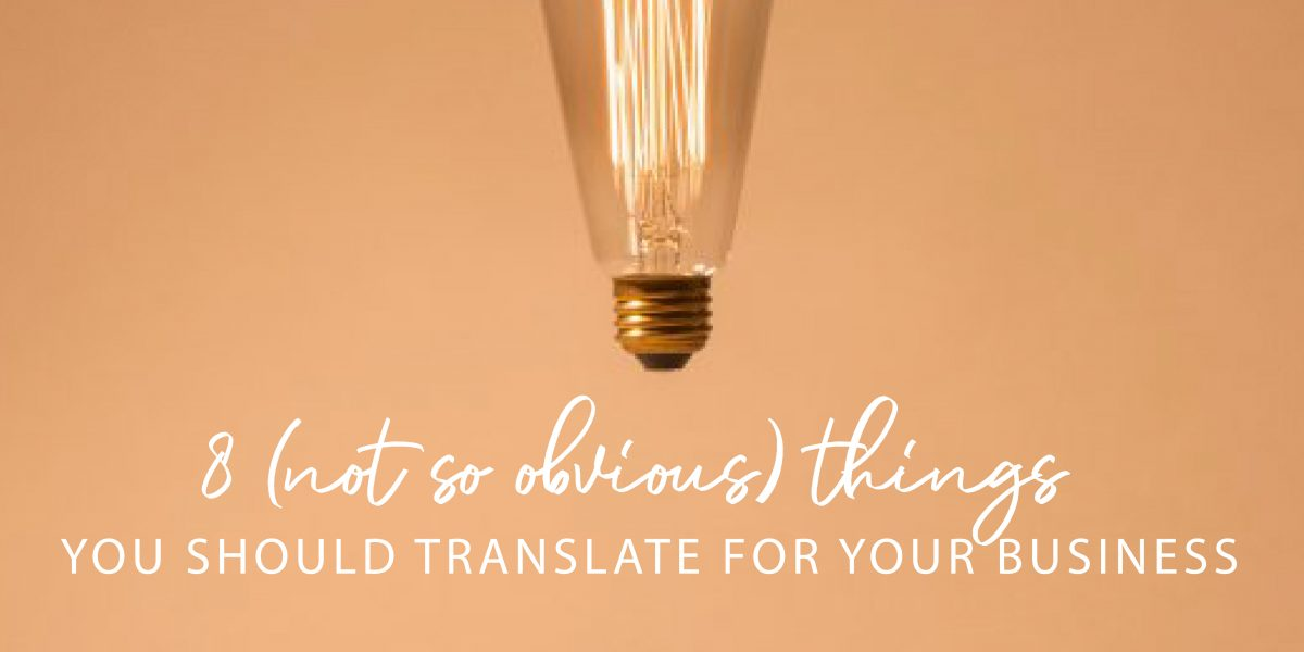 8 (not so obvious) things you should translate for your business