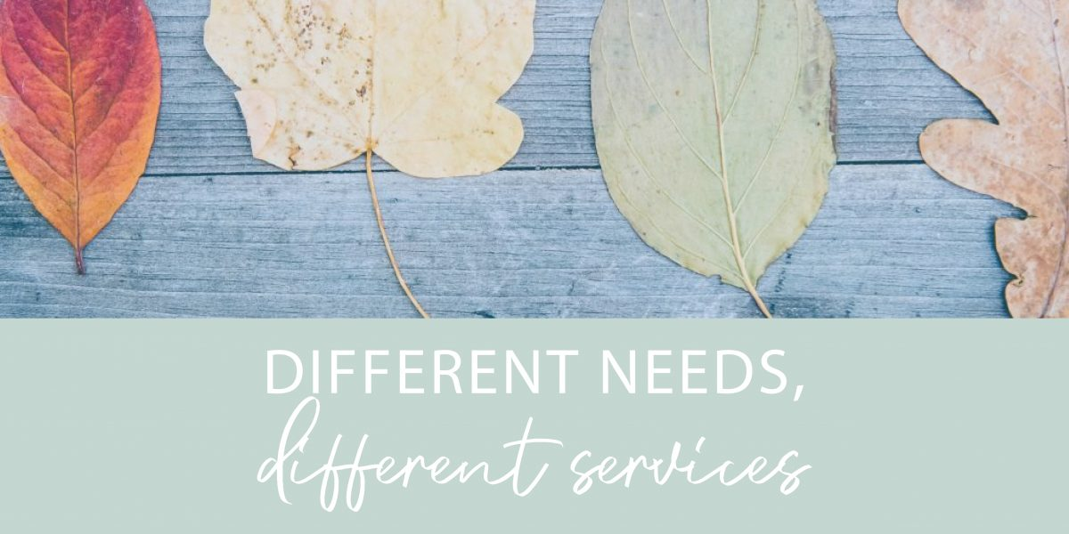 Different needs, different services